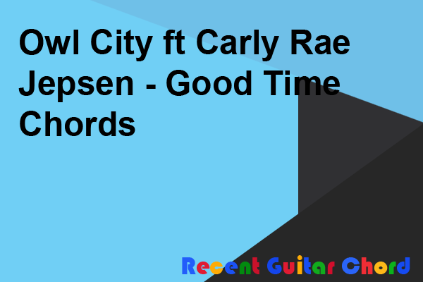 Guitar Chord Owl City ft Carly Rae Jepsen - Good Time Chords