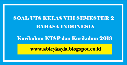 Soal UTS Bahasa Indonesia Kelas VIII Semester Genap KTSP dan K13