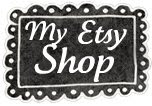 Check out my Etsy Shop...