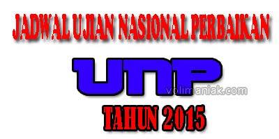jadwal ujian nasional perbaikan / unp tahun 2015