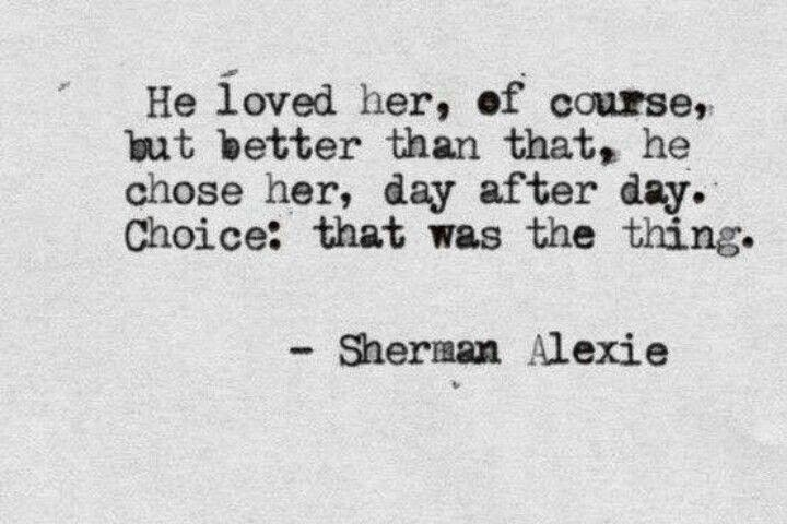 Choice : That Was the Thing - Sherman Alexie love quote, sweet, romance quote