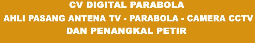 CV.DIGITAL PARABOLA. AHLI PASANG ANTENA TV, PARABOLA DAN CAMERA CCTV, PENANGKAL PETIR