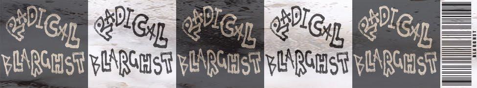 RADICAL BLARGHST