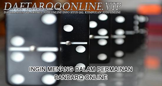Ingin Menang Dalam Permainan Bandarq Online Pkv Games.