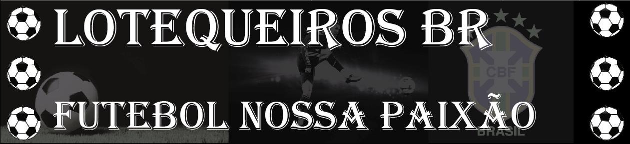 LOTEQUEIROS BR- Futebol nossa paixão