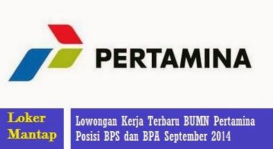 Lowongan Kerja Terbaru BUMN Pertamina Posisi BPS dan BPA September 2014