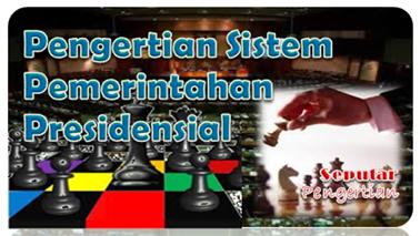 Pengertian Sistem Pemerintahan Presidensial