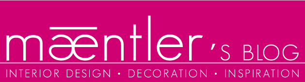 Maentler's Blog - Interior Design, Decoration, Inspiration