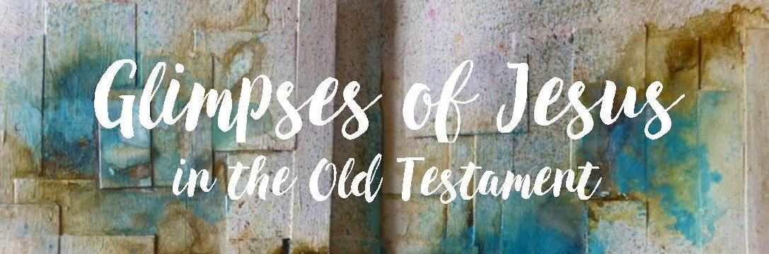 Glimpses of Jesus in the Old Testament