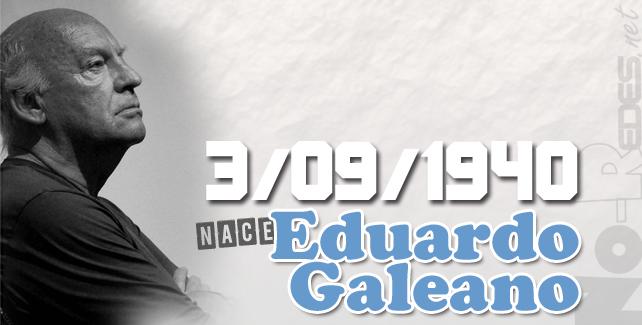 3 de agosto naca Eduardo Galeano