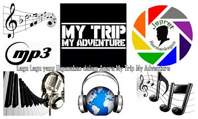 Lagu Lagu yang Digunakan dalam Acara My Trip My Adventure hermanbagus heramnbaguz hermansah