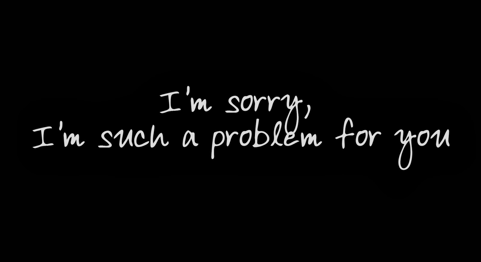 I'm sorry, I'm such a problem for you