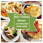 Best 7 Chicken Dinners...our most popular chicken recipes