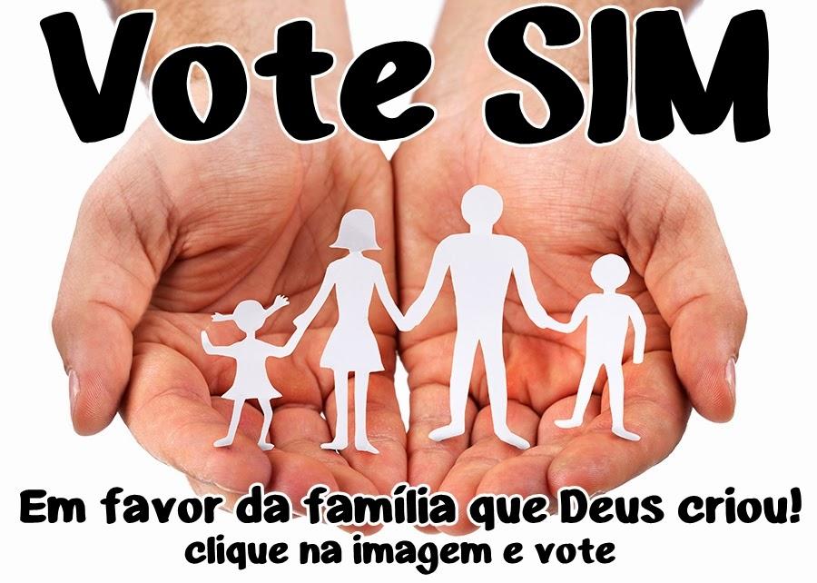 VOTE SIM EM FAVOR DA FAMÍLIA