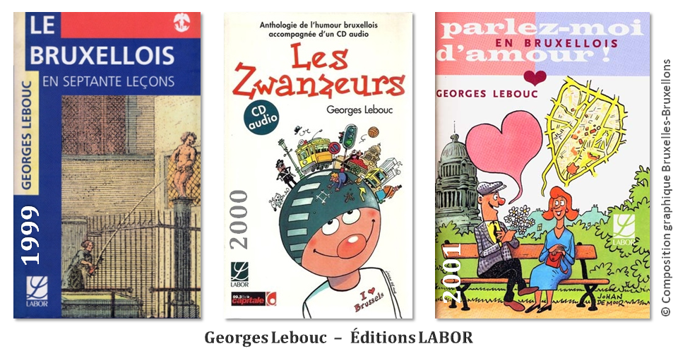 """Georges Lebouc - Mémoire de l'âme bruxelloise - """"Le Bruxellois en septante leçons"""" (1999) - """"Le Zwanzeurs"""" anthologie de l'humour bruxellois (2000) - Parlez-moi d'amour en bruxellois (2001) - Editions Labor - Bruxelles-Bruxellons"""