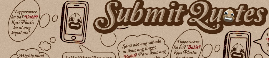 Submit your Favorite Tagalog Jokes, Poems, Quotations, Sayings, and Pick-up Lines and Get Featured on Pinoy-Quotes.com