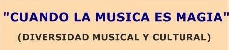 CUANDO LA MUSICA ES MAGIA -DIVERSIDAD MUSICAL Y CULTURAL