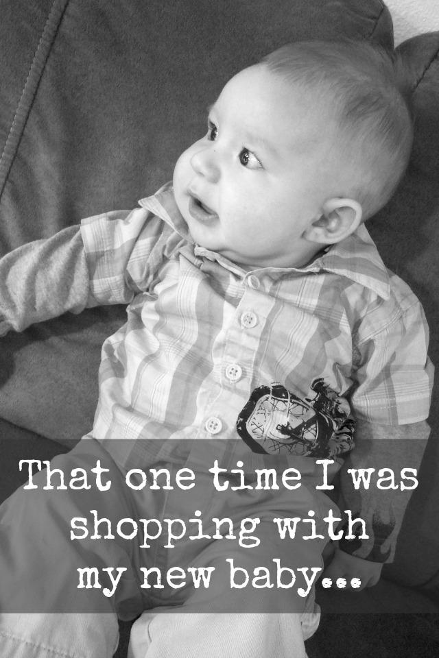 That one time I went shopping with my new baby...
