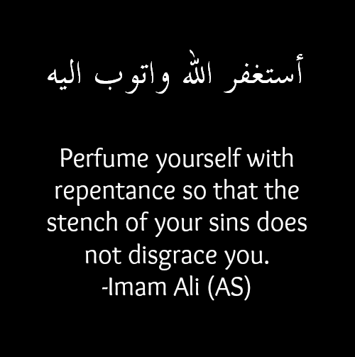 Perfume yourself with repentance so that the stench of your sins does not disgrace you.