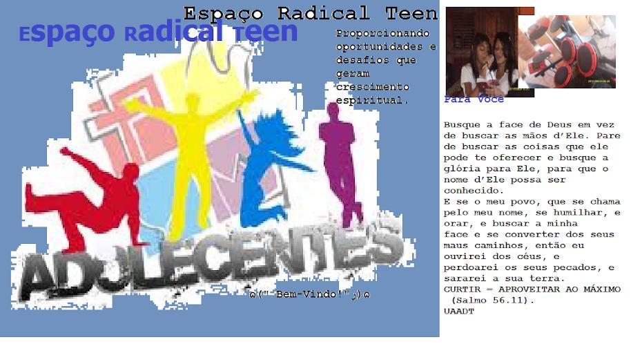 Espaço Radical Teen - O seu espaço para ficar por dentro