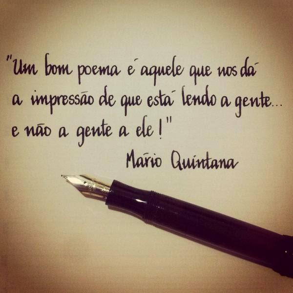 Um bom poema é aquele que nos dá a impressão de que está lendo a gente... e não a gente a ele! - Mario Quintana