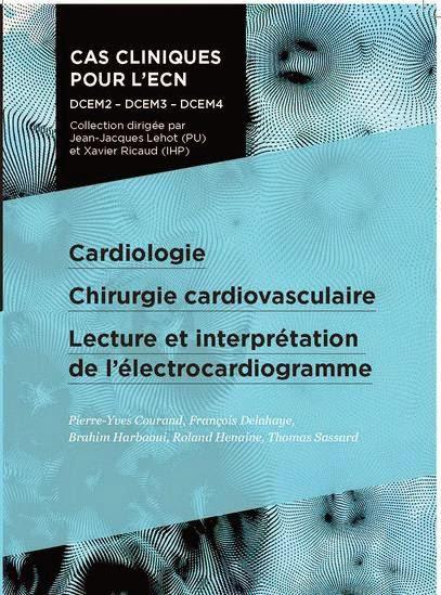 Cardiologie - Chirurgie cardiovasculaire - Lecture et interprétation de l'électrocardiogramme - Pradel 2012
