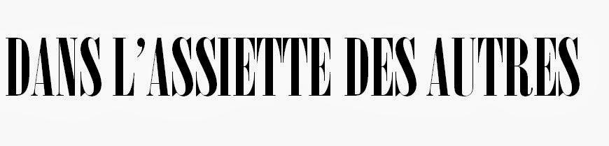 DANS L'ASSIETTE DES AUTRES