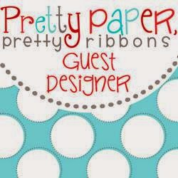 GUEST DESIGNER PRETTY PAPER PRETTY RIBBONS - 19 SEPT 2014