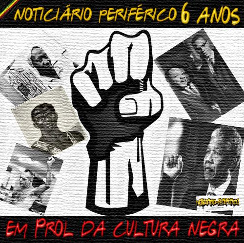"""Coletanea - 6 Anos do Blog Noticiário Periférico """"Em Prol da Cultura Negra"""" #Resistência"""