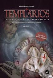 Templários - de Milícia Cristã a Sociedade Secreta, Vol. I