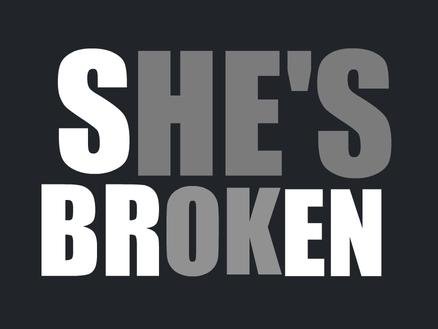SHE IS BROKEN