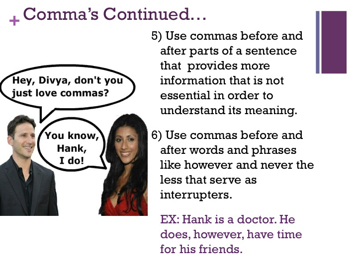 the use of commas before and after interrupters The comma before and and after therefore as in the second example sounds correct to me because of the pause when saying the sentence aloud  is an interrupter.