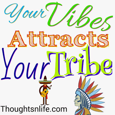 your vibe attracts your tribe, thoughtsnlife, positive vibes, good vibes
