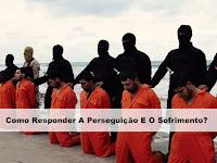 Como Responder A Perseguição E O Sofrimento?