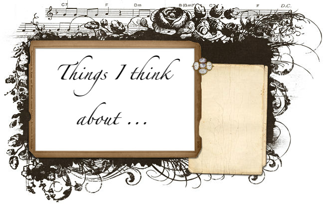 Things I think about ...
