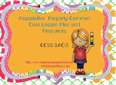 http://www.teacherspayteachers.com/Product/Associative-Property-of-Multiplication-Lesson-Plan-and-Resources-CCSS-3OA5-974846