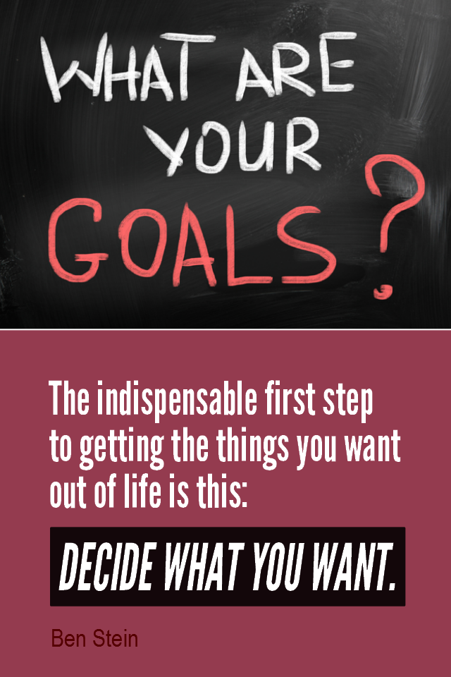visual quote - image quotation for Goals - The indispensable first step to getting the things you want out of life is this: DECIDE WHAT YOU WANT. - Ben Stein
