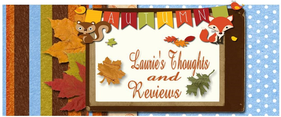 <center>Laurie&#39;s Thoughts and Reviews</center>