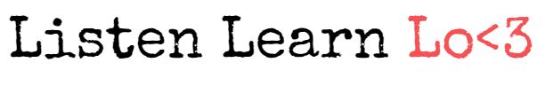 Listen. Learn. Love...