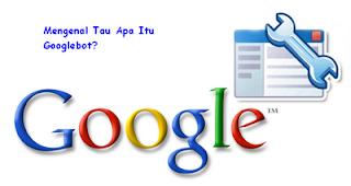 Apa Itu GoogleBot?