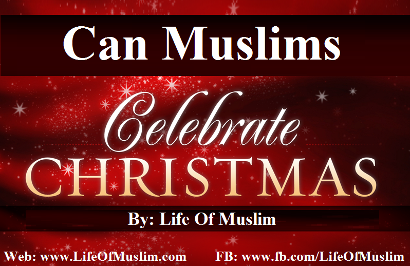 Muslims Celebrating Christmas - Can a Muslim Celebrate Christmas ...