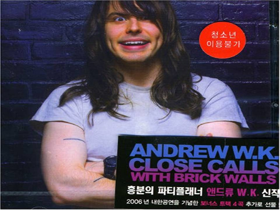 Close Calls With Brick The Walls Andrew W.K.