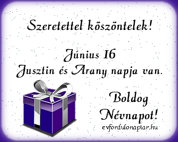 Június 16 - Jusztin, Arany névnap