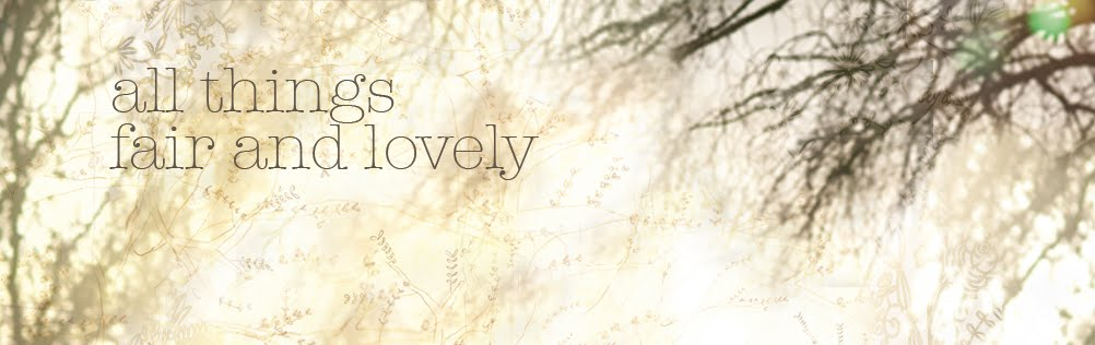 all things lovely and fair