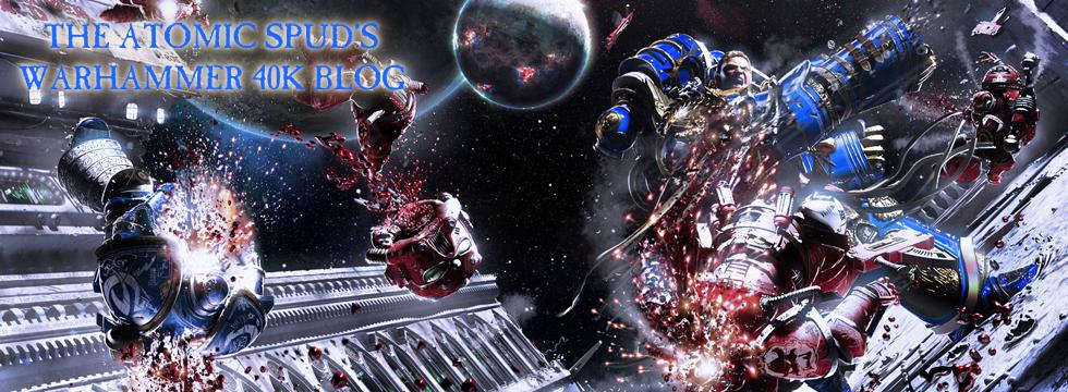 The Atomic Spud's Warhammer 40K Blog