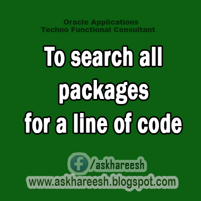 To search all packages for a line of code,AskHareesh blog for OracleApps