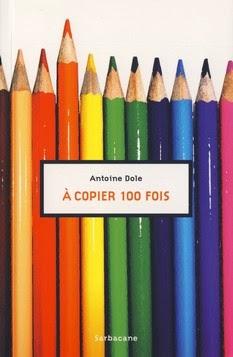 http://lesouffledesmots.blogspot.fr/2014/01/a-copier-100-fois-antoine-dole.html