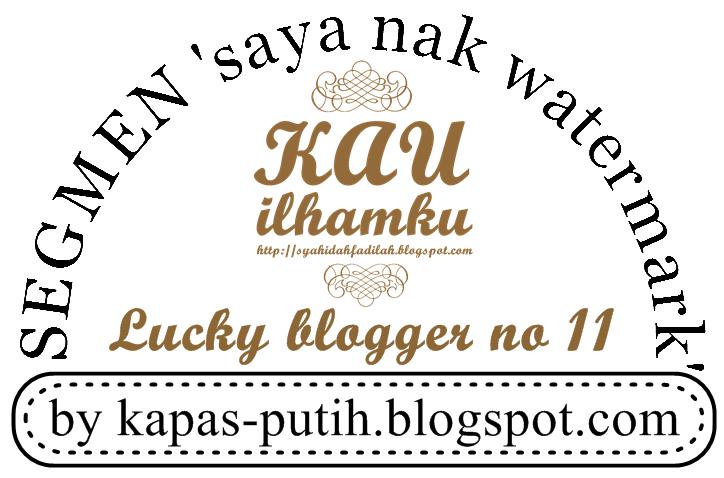 Lucky blogger no 11 - Segmen: Saya nak watermark by kapas-putih.blogspot.com