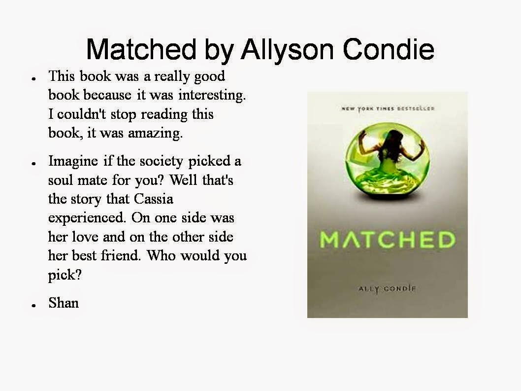 ally condies novel matched trilogy Matched by ally condie is a dystopian young adult novel first published in 2010 it is the 1st book in the matched trilogy novel series the story in the series is set in a place where society is strictly controlled and someone turns 17 will have to do the matching test to determine her/his life partner.
