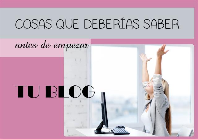 Cosas que deberías saber antes de empezar un Blog